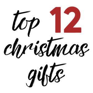 Top 12 Christmas Gifts